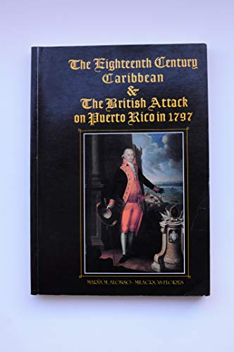 9781881713203: The Eighteenth Century Caribbean & the British Attack on Puerto Rico in 1797: With Chronicles (English and Spanish Edition)
