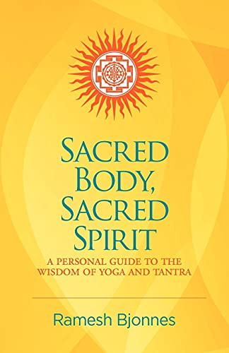 9781881717157: Sacred Body, Sacred Spirit: A Personal Guide To The Wisdom Of Yoga And Tantra