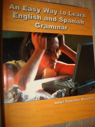 An Easy Way to Learn English and Spanish Grammar: Amel Sanchez Benitez