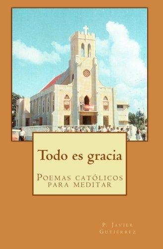 9781881721062: Todo es Gracia: Poemas cristianos para meditar (Spanish Edition)