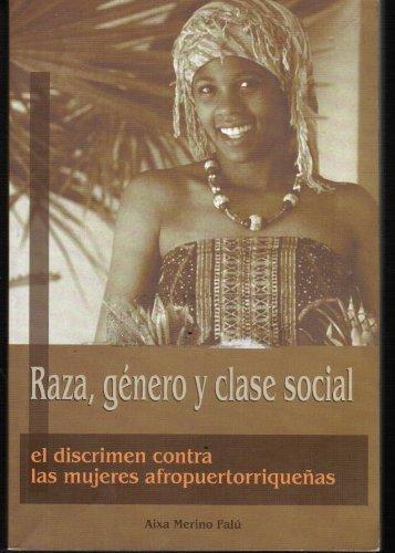 9781881730170: Raza, Genero y Clase Social: El Discrimen Contra Las Mujeres Afropuertorrique~nas (Spanish Edition)