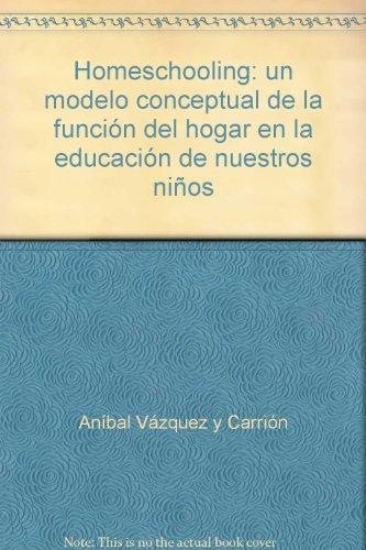 9781881731337: Homeschooling: un modelo conceptual de la función del hogar en la educación de nuestros niños