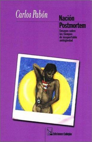 9781881748076: Nación Postmortem: Ensayos sobre los tiempos de insoportable ambigüedad (Spanish Edition)