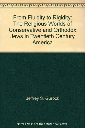 From fluidity to rigidity: The religious worlds of Conservative and Orthodox Jews in twentieth ...