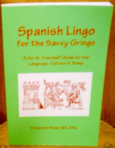 9781881791089 spanish lingo for the savvy gringo a do it 9781881791089 spanish lingo for the savvy gringo a do it yourself guide solutioingenieria Image collections