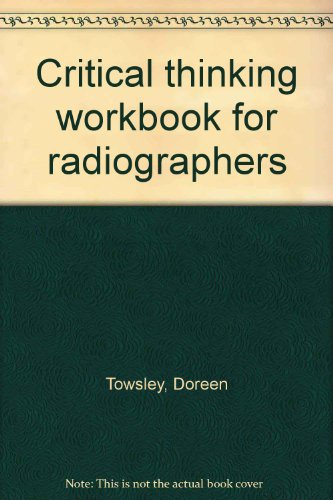 Critical Thinking Workbook for Radiographers: Towsley, Doreen