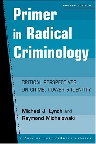 Primer in Radical Criminology: Critical Perspectives on: Michael J. Lynch,