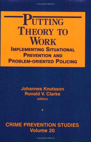 9781881798699: Putting Theory to Work: Implementing Situational Prevention and Problem-Oriented Policing (Crime Prevention Studies)
