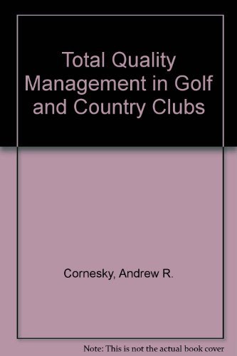 Total Quality Management in Golf and Country Clubs: Cornesky, Andrew R. and Cornesky, Robert A.