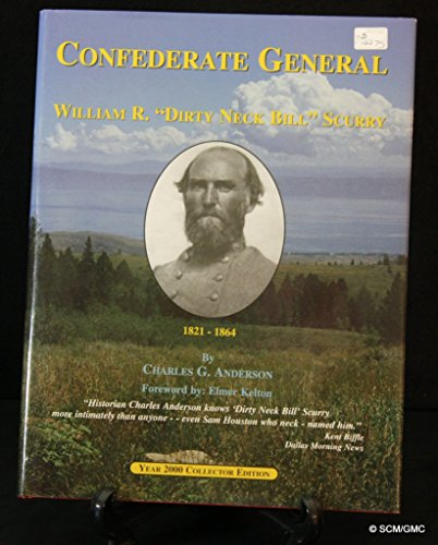 "CONFEDERATE GENERAL William R. ""Dirty Neck Bill"" Scurry 1821-1864: Charles G. Anderson"