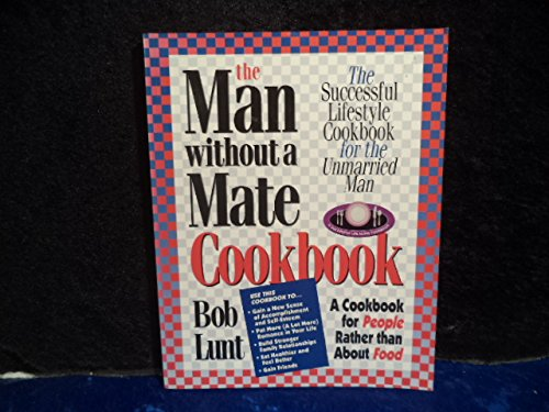9781881830047: The Man Without a Mate Cookbook: The Successful Lifestyle Cookbook for the Unmarried Man