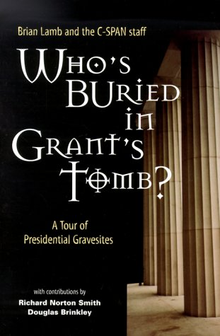 Who's Buried in Grant's Tomb? A Tour of Presidential Gravesites (1881846075) by Professor Brian Lamb; The C-SPAN Staff; Brian Lamb; the C-SPAN Staff