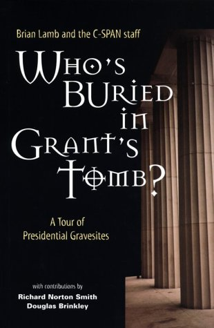 Who's Buried in Grant's Tomb? : A Tour of Presidential Gravesites: Lamb, Professor Brian,...
