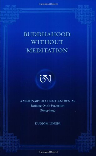 Buddhahood Without Meditation: A Visionary Account Known As Refining Apparent Phenomen: Lingpa, ...