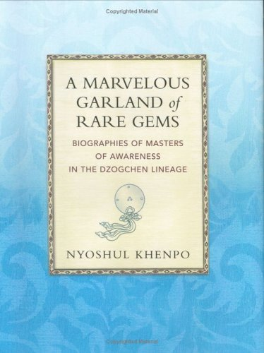 9781881847410: A Marvelous Garland of Rare Gems: Biographies of Masters of Awareness in the Dzogchen Lineage (A Spiritual History of the Teachings of Natural Great Perfection)