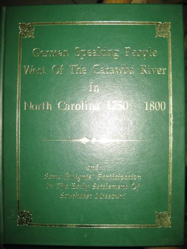 9781881851059: German-speaking people west of the Catawba River in North Carolina, 1750-1800: And some émigrés' participation in the early settlement of southeast Missouri