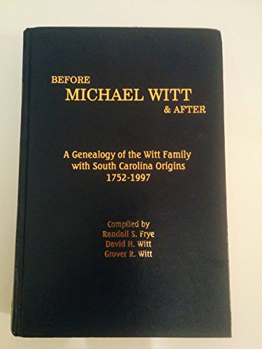 9781881851134: Before Michael Witt & after: A genealogy of the Witt family with South Carolina origins, 1752-1997