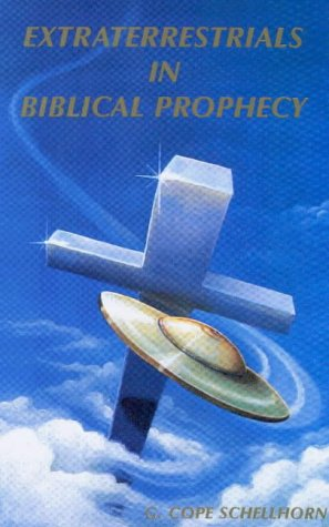 Extraterrestrials in Biblical Prophecy and the New Age Great Experiment {FIRST EDITION}: Schellhorn...