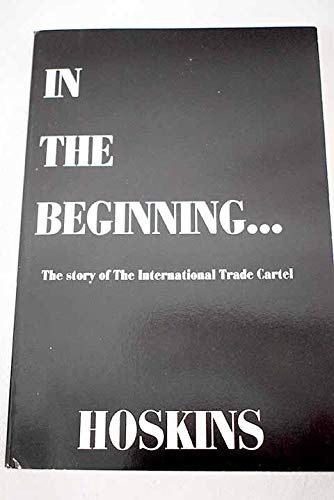 9781881867043: In The Beginning--: The story of the International Trade Cartel