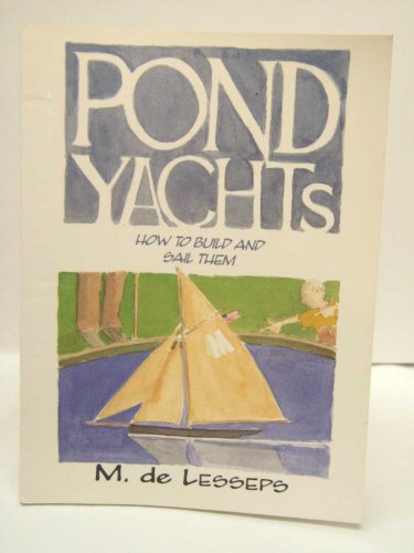 Pond Yachts: How to Sail and Build: M. de Lesseps