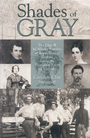 SHADES OF GRAY: THE CLAY & MCALLISTER FAMILIES OF BRYAN COUNTY, GEORGIA DURING THE PLANTATION ...