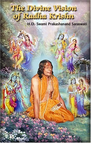 The Divine Vision of Radha Krishn: H.D. Swami Prakashanand Saraswati