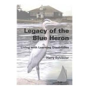 Legacy of the Blue Heron: Living with Learning Disabilities: Harry Sylvester