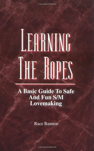 9781881943075: Learning the Ropes: A Basic Guide to Safe and Fun S/m Lovemaking