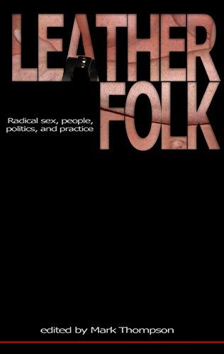 Leatherfolk: Radical Sex, People, Politics, and Practice: Mark Thompson
