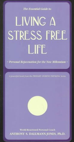 9781881952282: The Essential Guide to Living a Stress Free Life: Personal Rejuvenation for the New Millennium (Primary Domino Thinking Series)