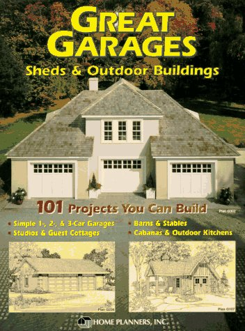 9781881955337: Great Garages, Sheds & Outdoor Buildings: 101 Projects You Can Build