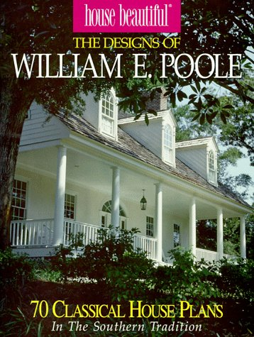The Designs of William E. Poole: 70 Romantic House Plans in the Classic Tradition (House Beautiful)...