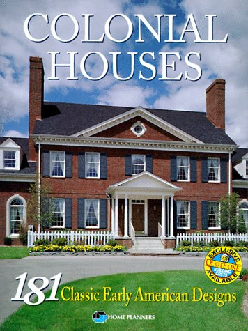 Colonial Houses : 181 Classic Early American Designs: Home Planners, Inc