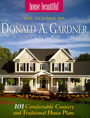 9781881955610: House Beautiful : The Designs of Donald A. Gardner Architects Inc : 101 Comfortable Country and Traditional House Plans
