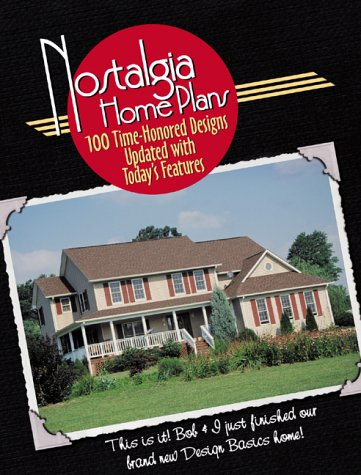 Nostalgia Home Plans: 100 Time-Honored Designs Updated With Today's Features