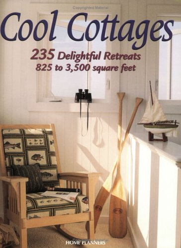 Cool Cottages: 235 Delightful Retreats, 825 to 3,500 Square Feet: Hanley Wood Homeplanners Inc.