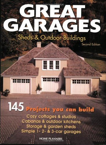 9781881955986: Great Garages, Sheds & Outdoor Buildings: 145 Projects You Can Build