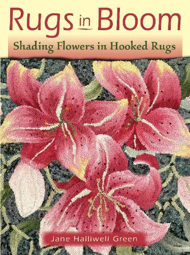 9781881982784: Rugs in Bloom: Shading Flowers in Hooked Rugs