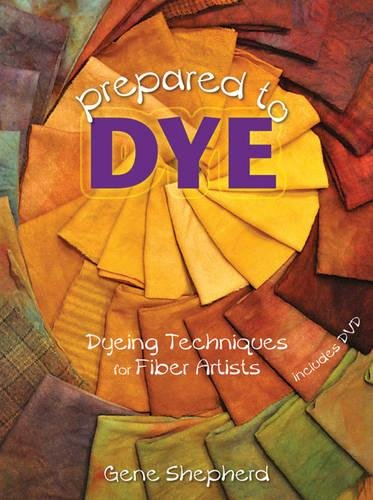 9781881982920: Prepared to Dye: Dyeing Techniques for Fiber Artists