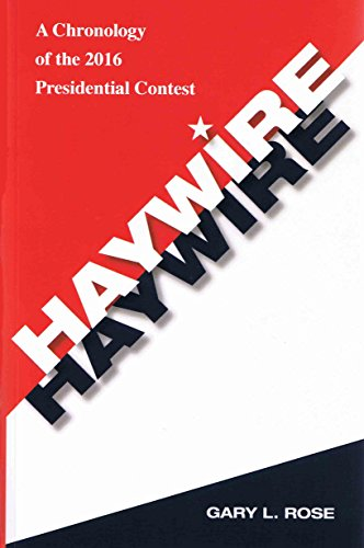 HAYWIRE: A Chronology of the 2016 Presidential Contest: Gary L. Rose