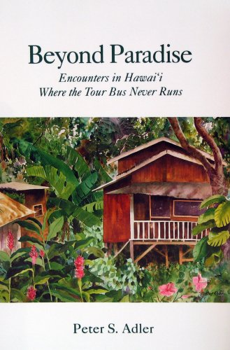 Beyond Paradise: Encounters in Hawaii Where the Tour Bus Never Runs: Adler, Peter S.