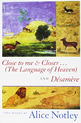 Close to Me & Closer...(The Language of Heaven) and Desamere (9781882022267) by Alice Notley