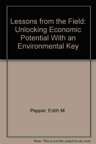 Lessons from the Field: Unlocking Economic Potential With an Environmental Key: Pepper, Edith M.