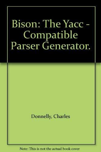 9781882114306: Bison: The Yacc - Compatible Parser Generator.