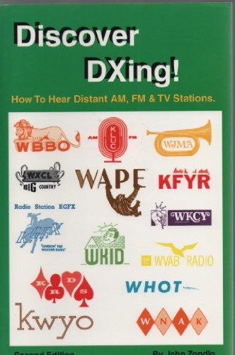 Discover DXing!: How to hear distant AM, FM & TV stations: John Zondlo