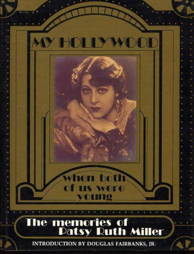 9781882127016: My Hollywood, the Memories of Patsy Ruth Miller: The Hunchback of Notre Dame / When Both of Us Were Young. (Ackerman Archives Series: Vol. 3) (Ackerman Archives Series: Vol. 3)