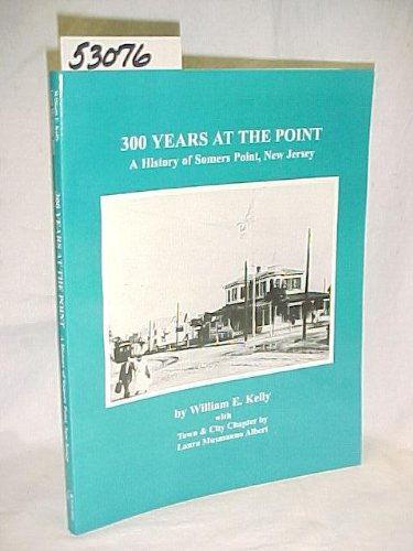 300 Years at the Point :A History of Somers Point, New Jersey(Signed by Author): Kelly, William E.