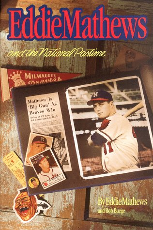Eddie Mathews and the National Pastime: Mathews, Eddie, Buege, Bob