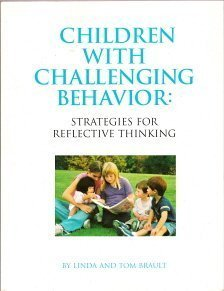 Children With Challenging Behavior: Strategies For Reflective Thinking: Linda Brault; Tom Brault