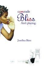 Comrade Bliss Ain't Playing: A Performance Theatre: Josefina Baez